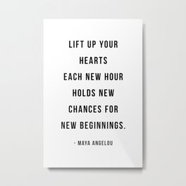 Lift Up Your Hearts Each New Hour - Maya Angelou Metal Print