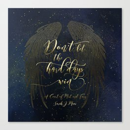 Don't let the hard days win. A Court of Mist and Fury (ACOMAF) Canvas Print