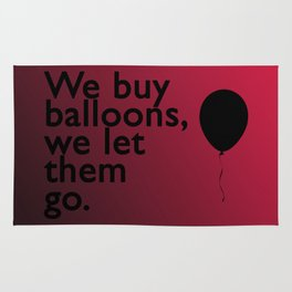 We buy balloons, we let them go. Rug
