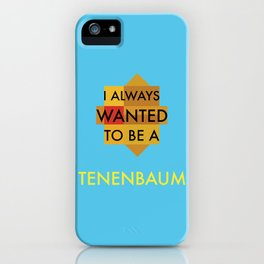 I always wanted to be a Tenenbaum iPhone Case