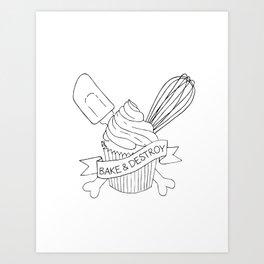Bake & Destroy Art Print