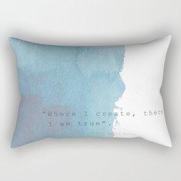 Where I create, there I am true. Quote Rainer Maria Rilke Rectangular Pillow