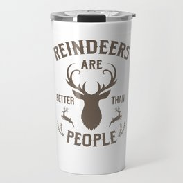 Reindeers are Better Than People Christmas Day Xmas Celebration Christmas Eve Gifts Travel Mug