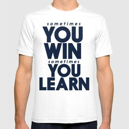 Sometimes you win, sometimes you learn, life lesson, typography inspiration , think positive vibes T-shirt