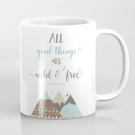 All Good Things Are Wild And Free Coffee Mug