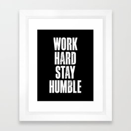 Work Hard, Stay Humble black and white monochrome typography poster design home decor bedroom wall Framed Art Print