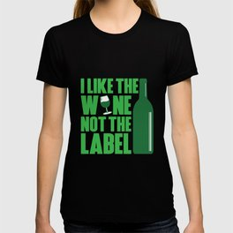I LIKE THE WINE NOT THE LABEL T-shirt