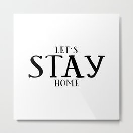 LET'S STAY HOME, Funny Print, Home Decor, Room Decor,Home Sign,Dorm Room Decor,Kids Gift,Nursery Dec Metal Print