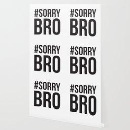 Sorry Bro Wallpaper