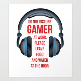 Gamer at Work Leave Food and Water at Door T-Shirt Art Print