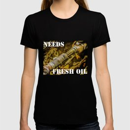 Cardan Shaft - Needs Fresh Oil T-shirt