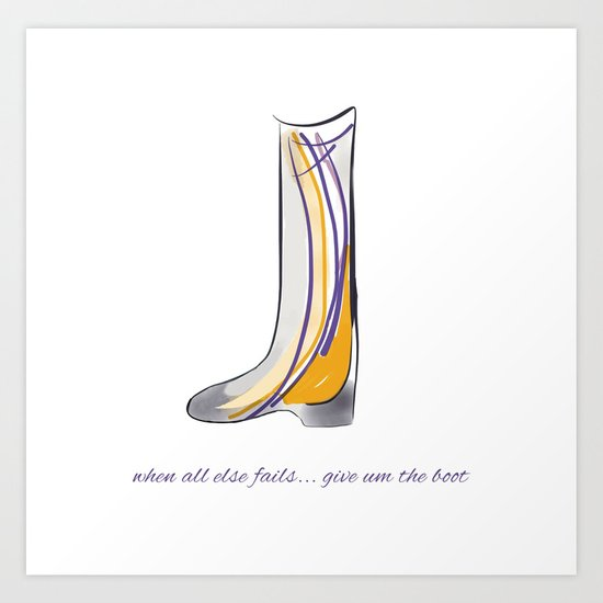 Just give um the boot Art Print