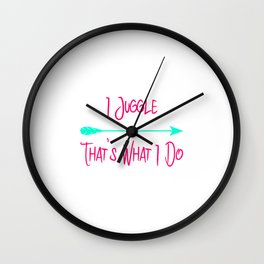 I Juggle That's What I Do Fun Juggling Quote Wall Clock