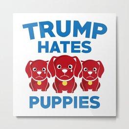 Trump Hates Puppies Metal Print