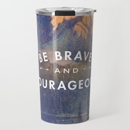 Be Brave and Courageous Travel Mug