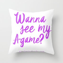 Wanna See My A-Game? Throw Pillow