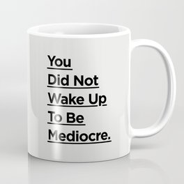 You Did Not Wake Up to Be Mediocre black and white minimalist typography home room wall decor Coffee Mug