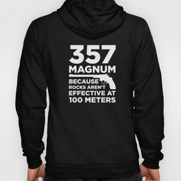 Funny Gun Owner Pro Second Amendment Rights USA 357 Magnum Because Rocks Aren't Effective at 100 Met Hoody