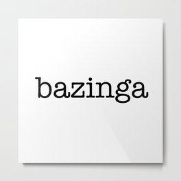 bazinga Metal Print