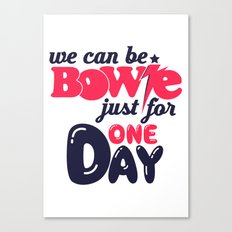 We Can Be Bowie... Canvas Print