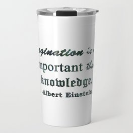IMAGINATION IS MORE IMPORTANT THAN KNOWLEDGE Travel Mug