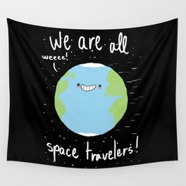 If You Think About It, We Are All Space Travelers Wall Tapestry