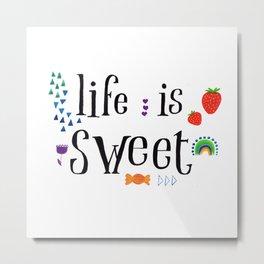 Life is sweet Metal Print