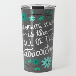 My Favorite Season is the Fall of The Patriarchy Teal Travel Mug