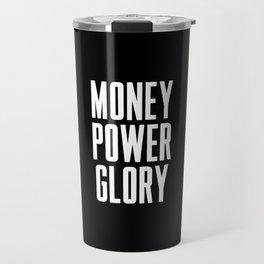 Money power glory Travel Mug