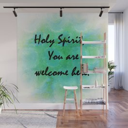Holy Spirit You Are Welcome Here Wall Mural