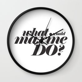 WHAT WOULD MAXINE DO? Wall Clock