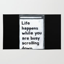 Life happens while you are busy scrolling down Rug