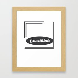 Funny Overthink Tshirt Design Why think when you can Overthink Framed Art Print