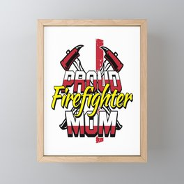 Proud Firefighter Mom Gift Mothers Day For A Firefigter Mom Framed Mini Art Print