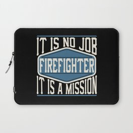 Firefighter  - It Is No Job, It Is A Mission Laptop Sleeve