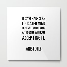 Greek Philosophy quotes - The mark of an educated mind Metal Print