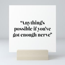 Anything's possible if you've got enough nerve Mini Art Print