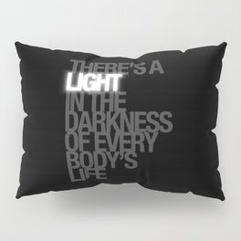 There's A Light In Everybody's Darkness Pillow Sham