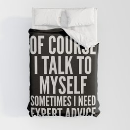 Of Course I Talk To Myself Sometimes I Need Expert Advice (Black & White) Duvet Cover