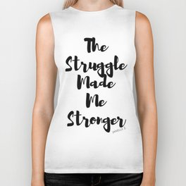 The Struggle Made Me Stronger Biker Tank