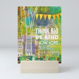 Think Big Be Kind Show Love Mini Art Print