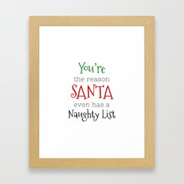 You're the reason Santa even has a Naughty list Framed Art Print
