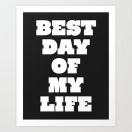 Best Day Of Your Life Art Print