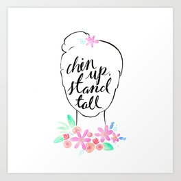 Chin Up, Stand Tall Art Print