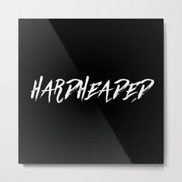 HARDHEADED Metal Print