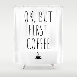 OK But First Coffee Drink Gift Funny Shower Curtain