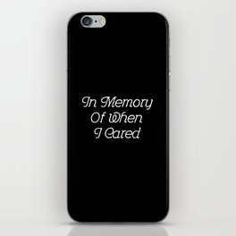 In Memory Of When I Cared #2 iPhone Skin
