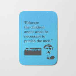 """Pythagoras """"Educate the children and it won't be necessary to punish the men."""" Bath Mat"""