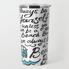 Always be yourself, unless you can be a Beach Bum, then always be a Beach Bum! Travel Mug