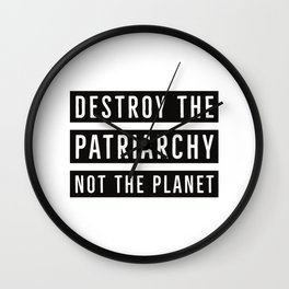 Destroy the Patriarchy, Not the Planet Wall Clock